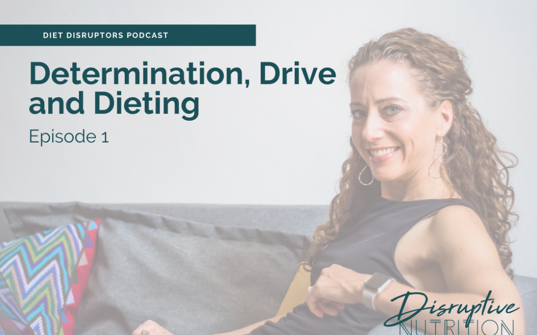 Episode 1: Determination, Drive, and Dieting