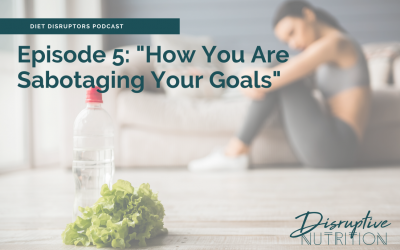 Episode 5: How You Are Sabotaging Your Health Goals