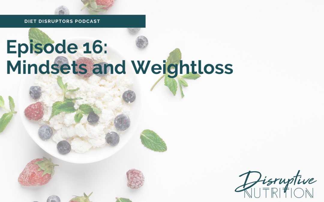 Episode 16: Mindsets and Weightloss