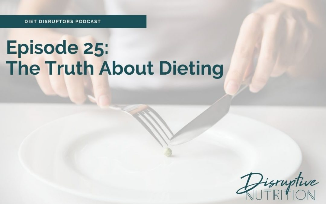 Episode 25: The Truth About Dieting