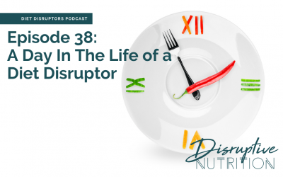Episode 38: A Day in the Life of a Diet Disruptor