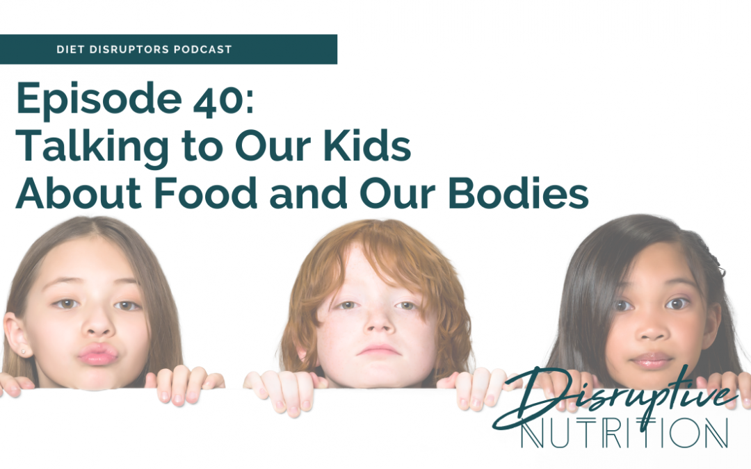 Episode 40: Talking to our kids about food and our bodies