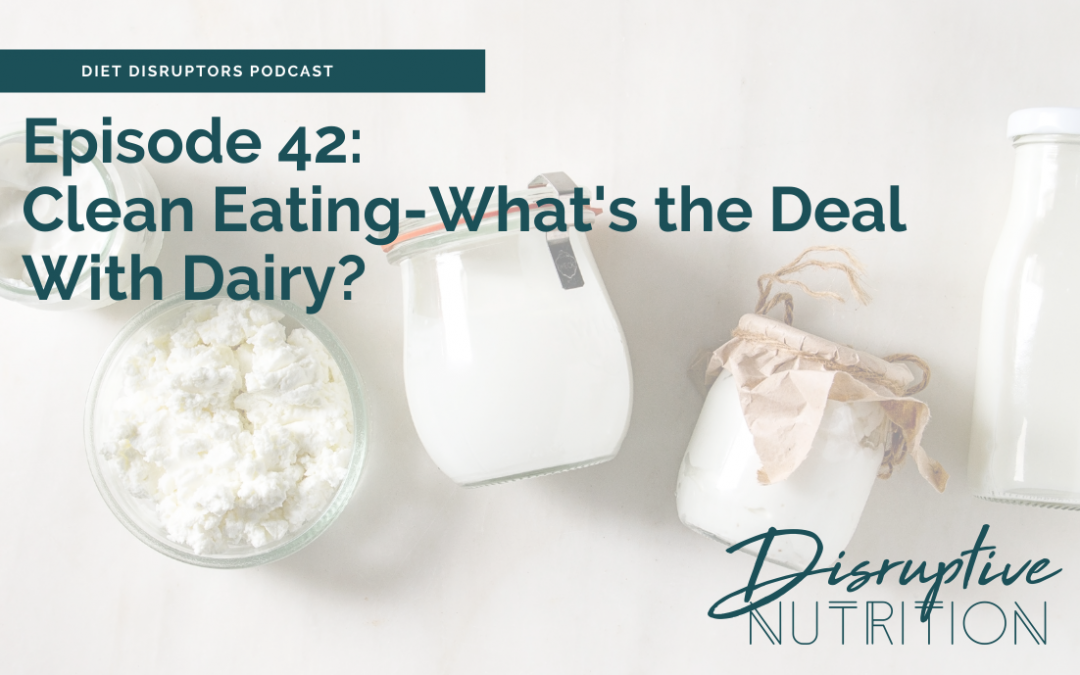 Episode 42: Clean Eating- What's the Deal With Dairy?
