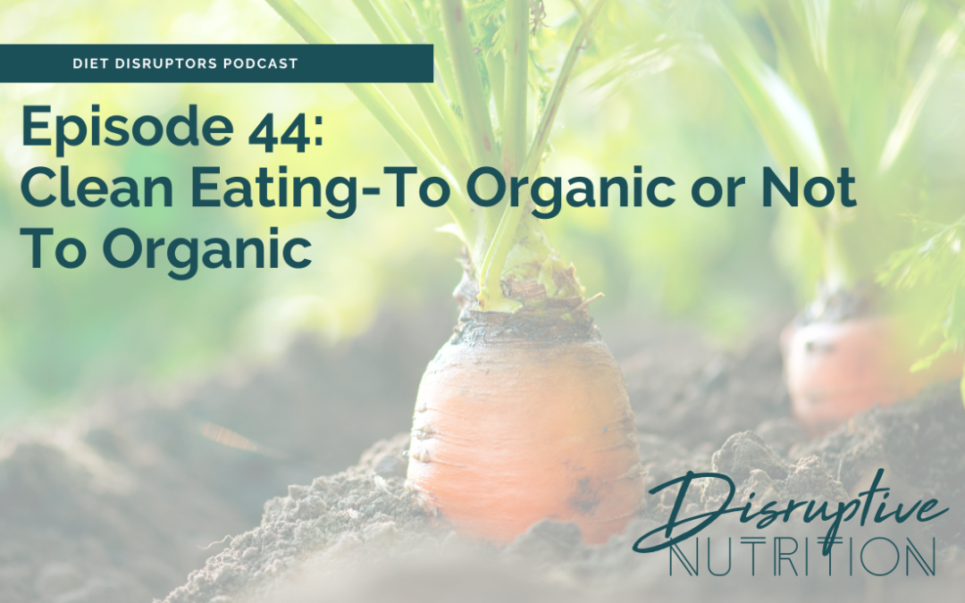 Episode 44: To Organic or Not To Organic