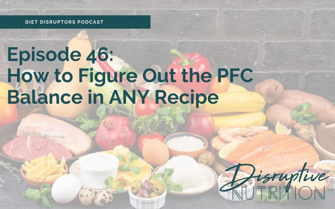Episode 46: How to Figure Out the PFC Balance in ANY Recipe