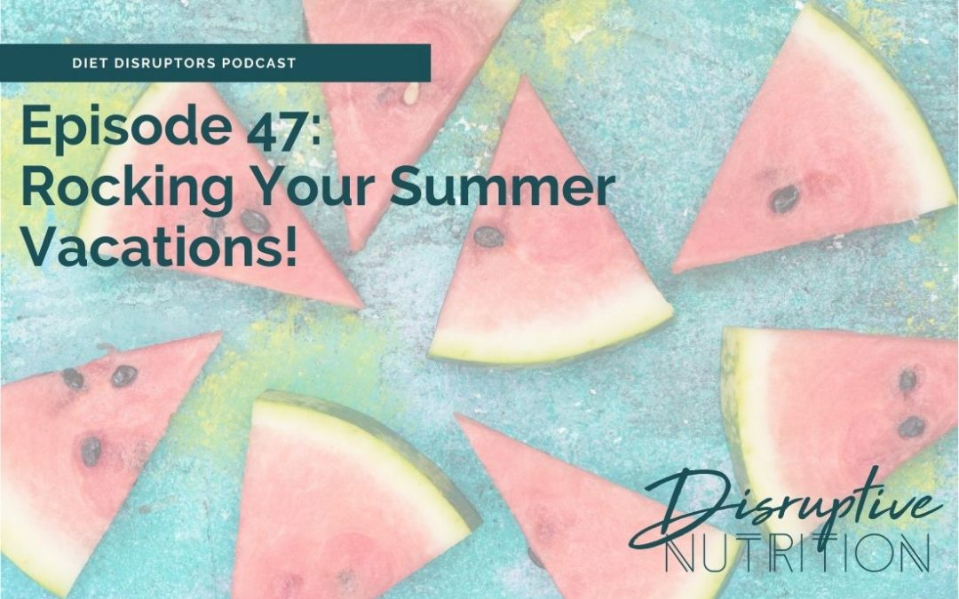 Episode 47: Rocking Your Summer Vacations!