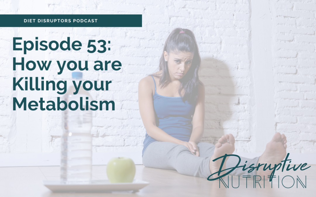 Episode 53: How You Are Killing Your Metabolism
