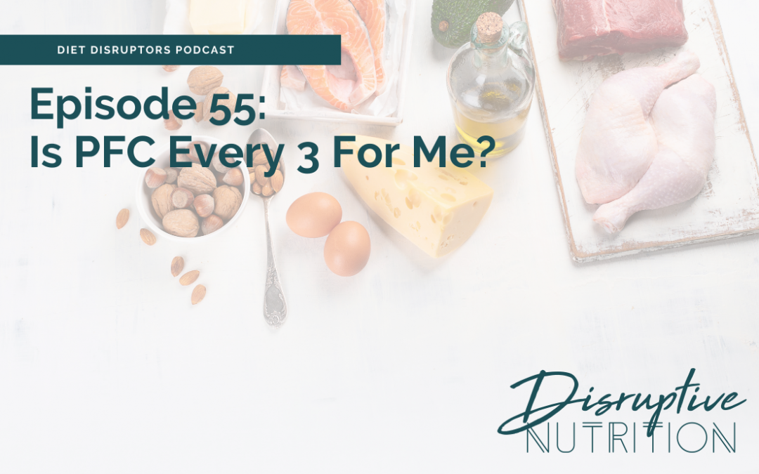 Episode 55: Is PFC Every 3 for Me?