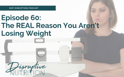 Episode 60: The REAL Reason Your Aren't Losing Weight