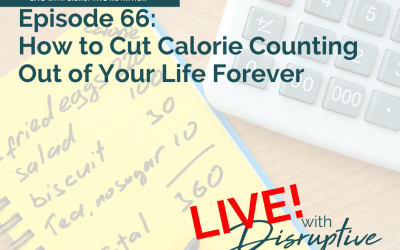 Episode 57: How to Cut Calorie Counting Out of Your Life Forever